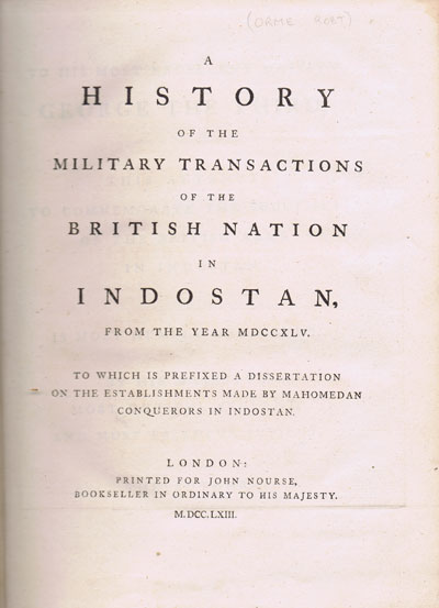 ORME Robert A History Of The Military Transactions Of The British Nation In Indostan, From The Year MDCCXLV. To Which Is Prefixed A Dissertation On The Establishments Made By Mahomedan Conquerors In Indostan.