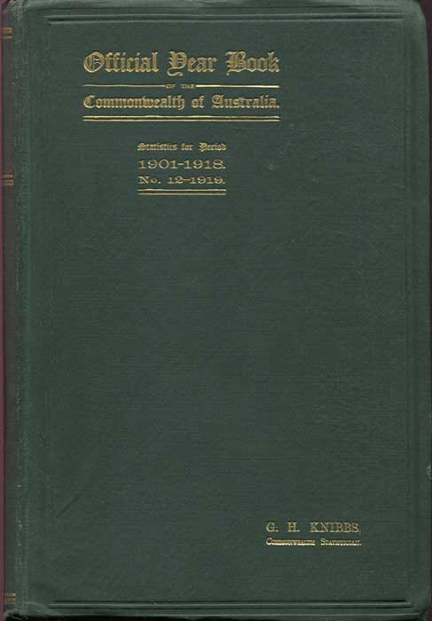 KNIBBS George Handley Official Year Book Of The Commonwealth Of Australia,: Containing Authoritative Statistics for the Period 1901-1918, and Corrected Statistics for the Period 1788 to 1900. No. 12- 1919.