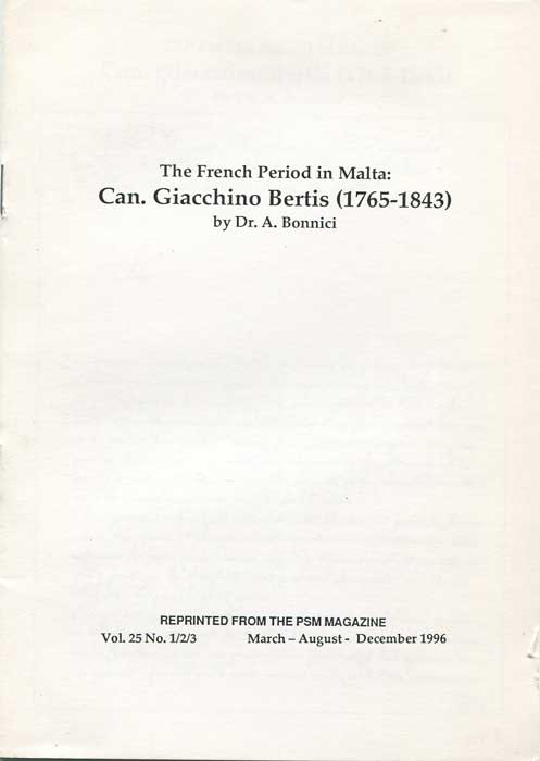 BONNICI Dr A. The French Period in Malta: Can. Giacchino Bertis (1765-1843)