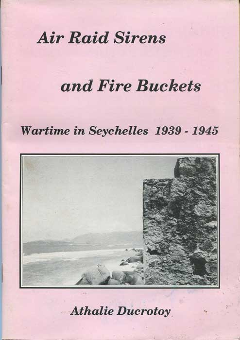 DUCROTOY Athalie Air Raid Sirens and Fire Buckets. Wartime in Seychelles 1939-1945