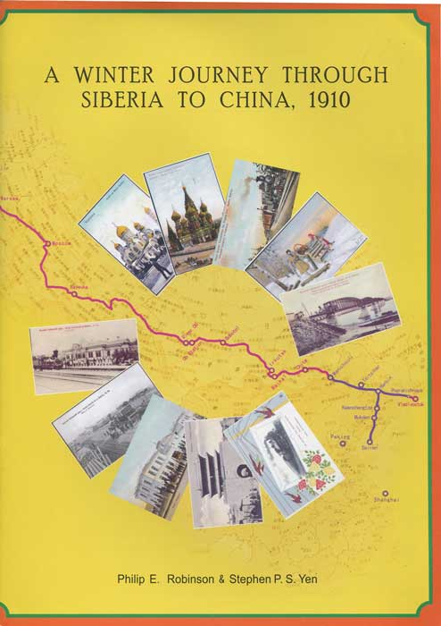 ROBINSON Philip E. and YEN Stephen P.S. A Winter Journey through Siberia to China, 1910. - A 14 day train journey made by an Englishman from Warsaw to Dairen, China, in the winter of 1910-11.