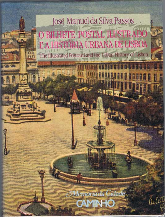 PASSOS Jose Manuel David Silva O bilhete postal ilustrado e a história urbana de Lisboa : The illustrated postcard and the urban history of Lisbon (Memória da cidade)
