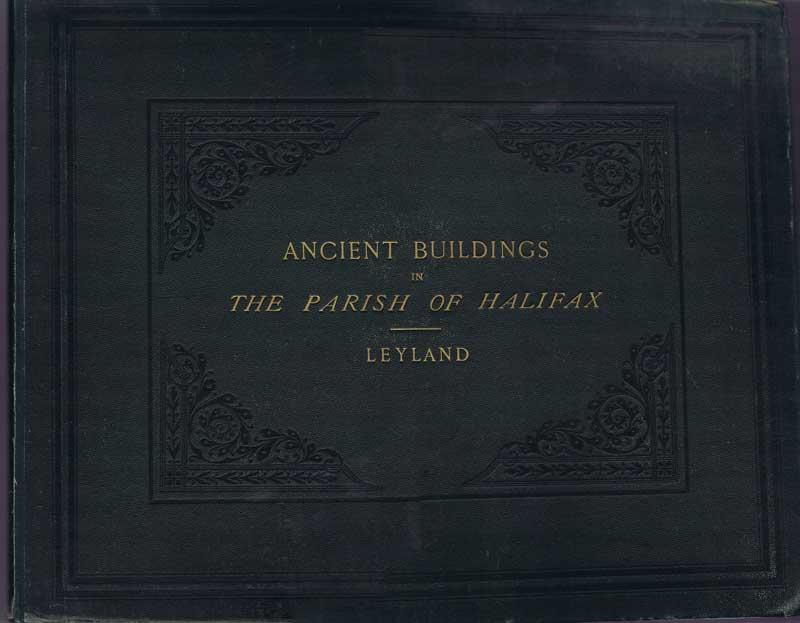 LEYLAND John Views Of Ancient Buildings Illustrative Of The Domestic Architecture Of The Parish Of Halifax