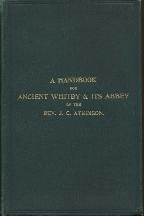 ATKINSON Rev J.C. A Handbook for Ancient Whitby & Its Abbey