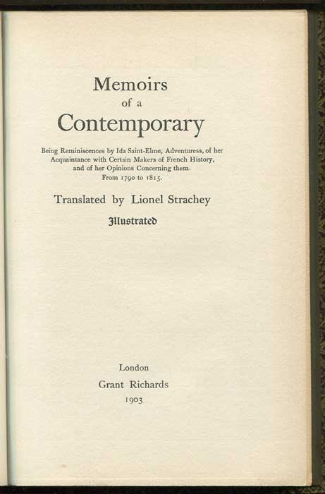 SAINT-ELME Ida and translated by Lionel Strachey Memoirs of a Contemporary: Being Reminiscences By Ida Saint-Elme, Adventuress, of Her Aquaintenances With Certain Makers of French History, and of Her Opinions Concerning Them, From 1790 to 1815