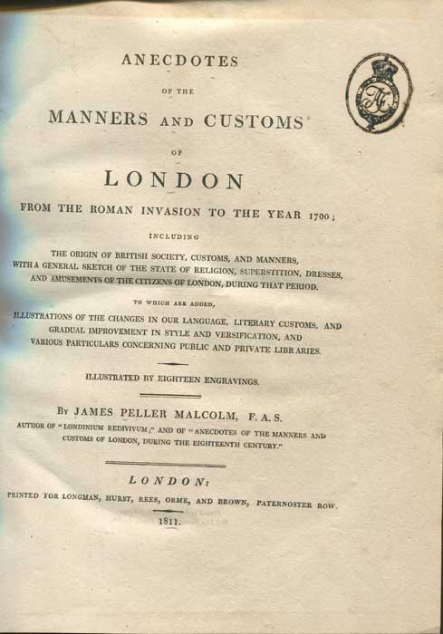 MALCOLM James Peller Anecdotes of the Manners and Customs of London from the Roman Invasion to the Year 1700