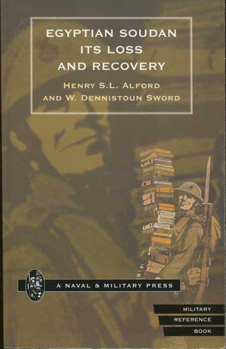 ALFORD Henry S.L. and DENNISTOUN SWORD W. The Egyptian Soudan Its Loss and Recovery : Including I. A Rapid Sketch of the History of the Soudan, II. A Narrative of the Dongola Expedition, 1896, III. A Full Account of the Nile Expeditions, 1897-8.