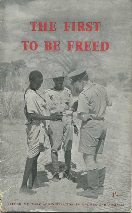 GANDAR DOWER K.C. The First to be Freed: The record of British Military administration in Eritrea and Somalia, 1941-1943