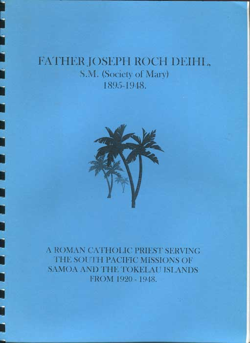 HARVEY Robert C. Marist Missionary, Father Joseph Roch Deihl, S.M. - A Glimpse into the life and work of a Marist missionary working in the Tokelau Islands