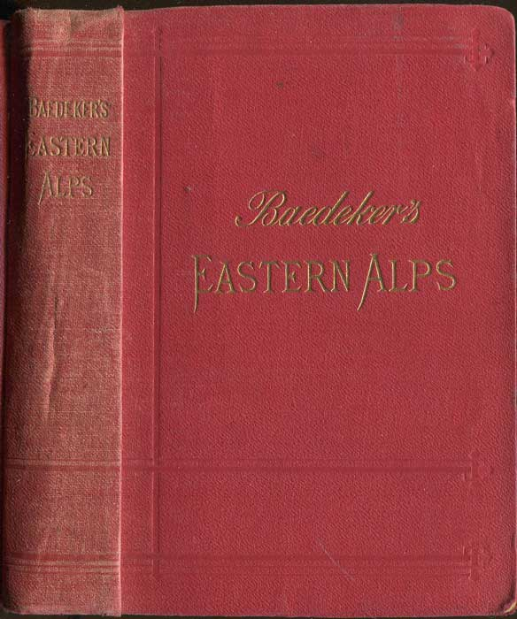 BAEDEKER Karl Eastern Alps.  Including Bavarian Highlands, Tyrol, Salzburg, Upper and Lower Austria, Styria, Carinthia, and Carniola. Handbook for Travellers