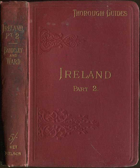 BADDELEY M.J.B. Ireland. Part II. East, West and South including Dublin and Howth. Thorough Guide Series