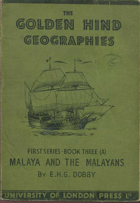 DOBBY E.H.G. Malaya and the Malayans. - Golden Hind Geographies First Series Book Three (A)