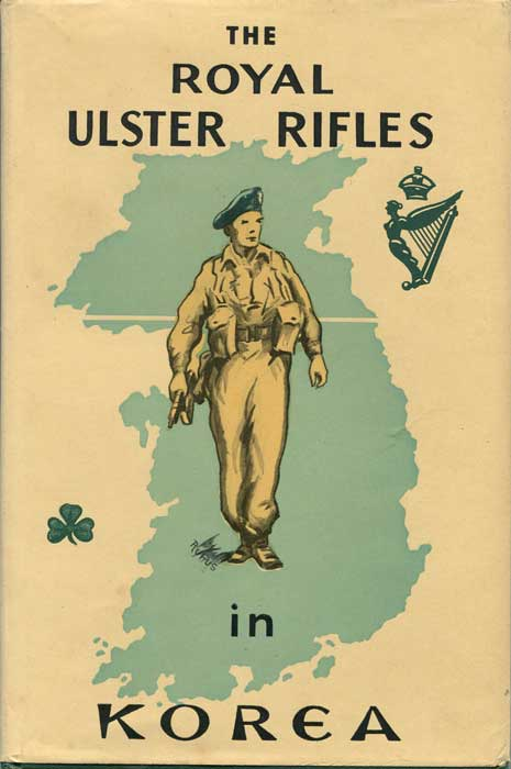 ULSTER RIFLES The Royal Ulster Rifles In Korea