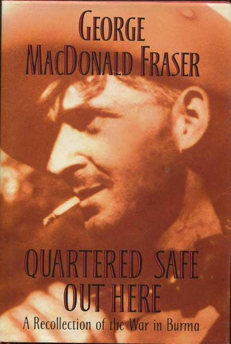 MACDONALD FRASER George Quartered Safe Out Here. A recollection of the war in Burma