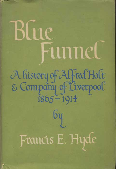HYDE Francis E. BLUE FUNNEL: A History of Alfred Holt & Company of Liverpool 1865-1914