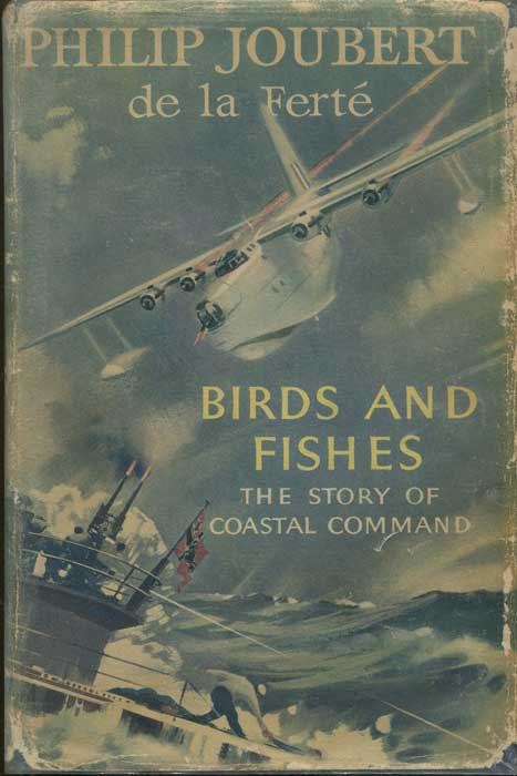JOUBERT Philip Birds and Fishes: The Story of Coastal Command
