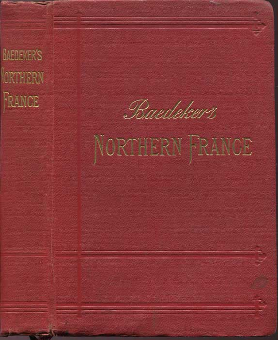 BAEDEKER Karl Northern France from Belgium and the English Channel to the Loire excluding Paris and its environs