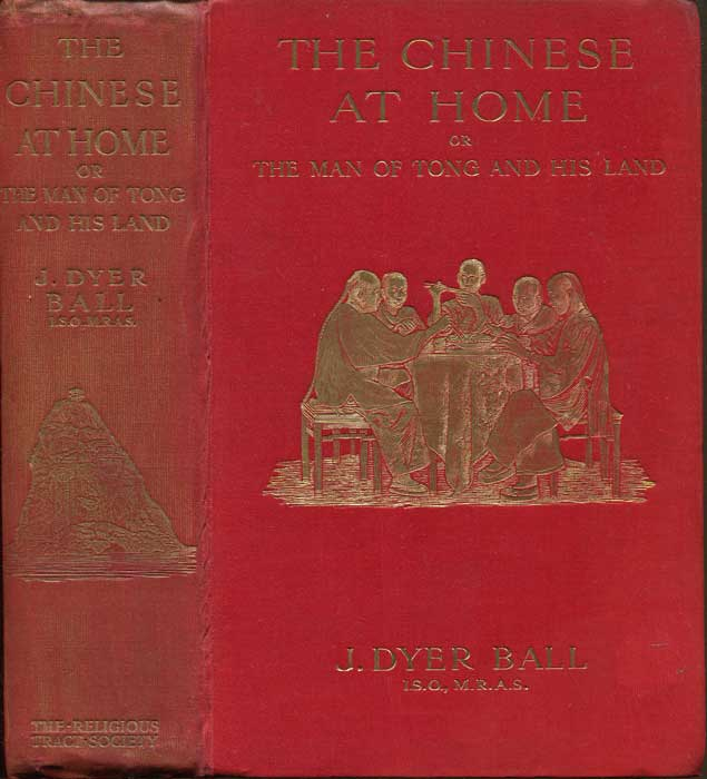 DYER BALL J. The Chinese at home: Or, The man of Tong and his land