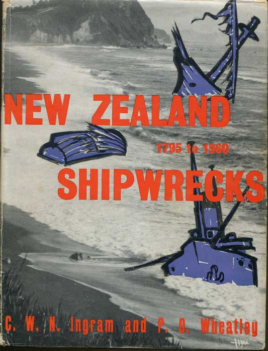 INGRAM C.W.M. and WHEATLEY P.O. New Zealand shipwrecks, 1795-1982