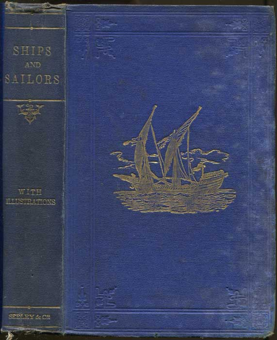 COTTERILL C.C. and LITTLE E.D. Ships and sailors ancient and modern. A sketch of the progress of naval art, with historical illustrations. With forty-two engravings.