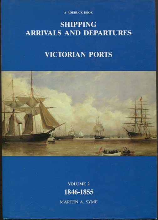 SYME Marten A. Shipping Arrivals And Departures Victorian Ports. Volume 2 1846-1855