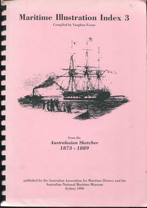 EVANS Vaughan Australasian Sketcher. Index to illustrations of Ships, Ports and Places, and other items of general maritime interest 1873-1889 inclusive. Index 3.