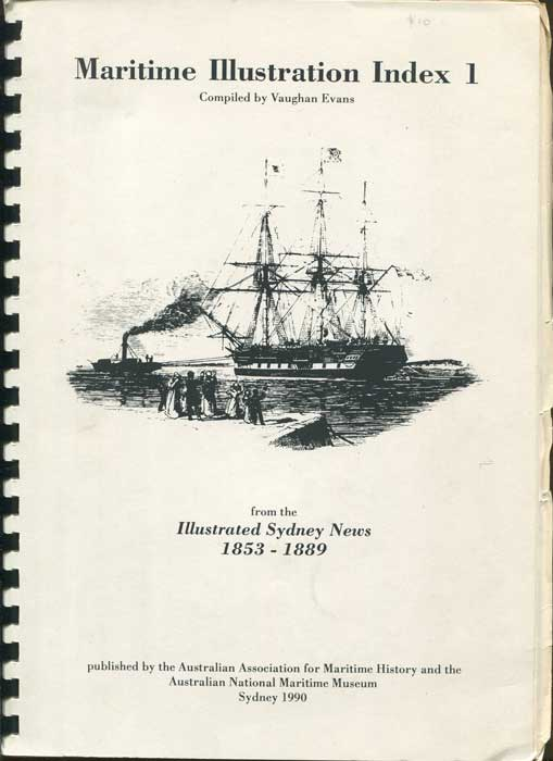 EVANS Vaughan Maritime Illustration Index I. Illustrated Sydney News. Vol.1: Index to Illustrations of Ships, Ports and Places, and other items of general maritime interest. 1853 to 1889 inclusive.