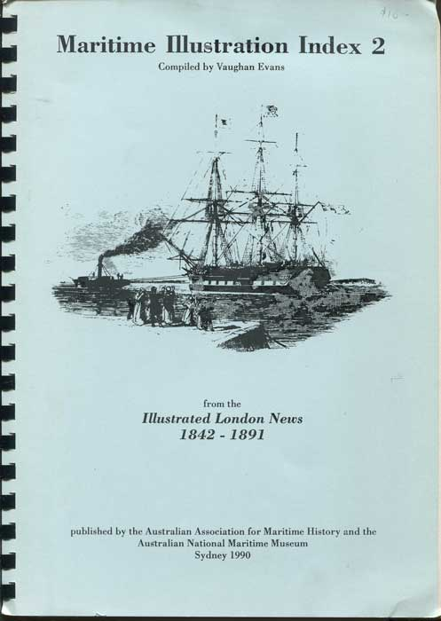 EVANS Vaughan Maritime Illustration Index 2. Illustrated London News. Index to Illustrations of Ships, Ports and Places, and other items of general interest to Australia and New Zealand 1842 to 1891 inclusive