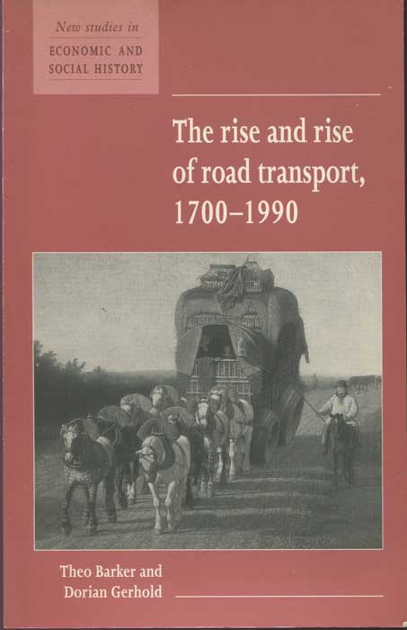 BARKER Theo and GERHOLD Dorian The Rise and Rise of Road Transport, 1700-1990 (Studies in Economic & Social History)