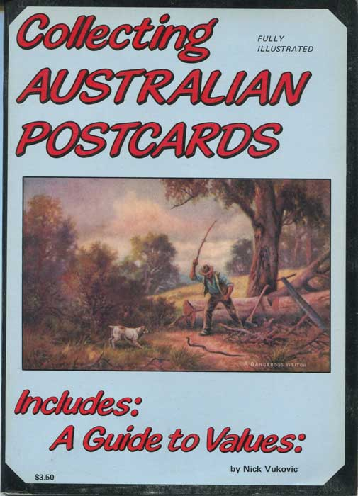 VUKOVIC Nick Lj Collecting Australian Postcards. A guide to values.