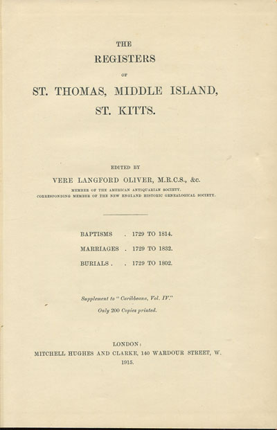 OLIVER V.L. The registers of St Thomas, Middle Island, St Kitts. - Baptisms 1729 to 1814, marriages 1729 to 1832, burials 1729 to 1802.