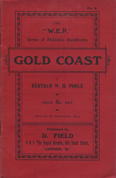 POOLE B.W.H. The postage stamps of the Gold Coast. - W.E.P. Handbook No. 4.