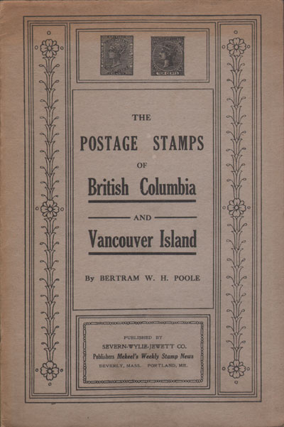 POOLE B.W.H. The Postage stamps of British Columbia and Vancouver Island.