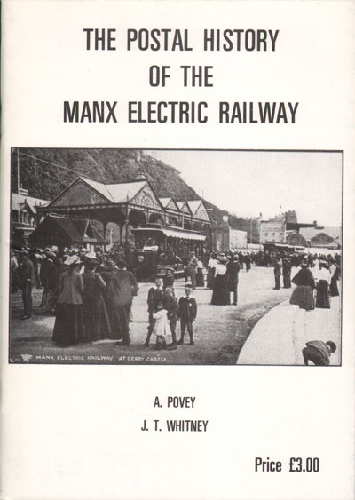 POVEY A. and WHITNEY J.T. The Postal History of the Manx Electric Railway.