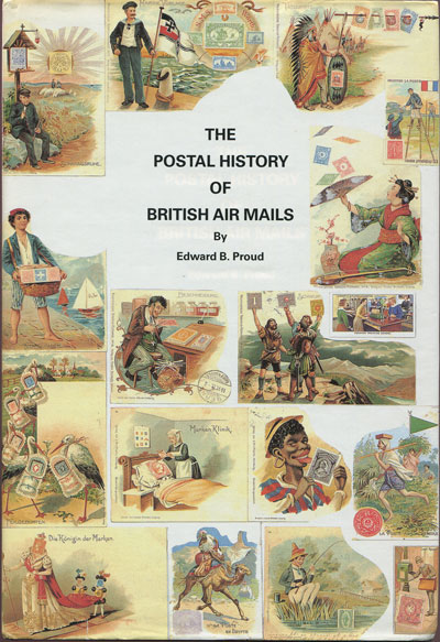 PROUD Edward B. The Postal History of British Air Mails.