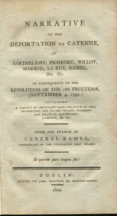 RAMEL General Narrative of the deportation to Cayenne, - of Barthelemy, Pichegru, Willot, Marbois, La Rue, Ramel, etc. in consequence of the 18th Fructidor, (September 4, 1797) containing a variety of important facts relative to that revolution, and to the voyage, residence and escape of Barthelemy, Pichegru, etc.  From the French of General Ramel, commandant of the legislative body guard.