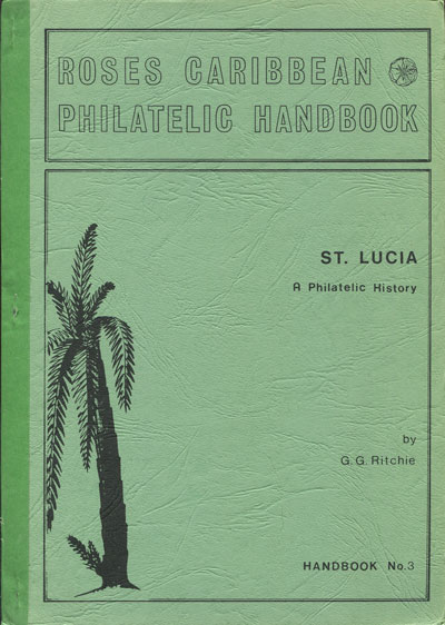 RITCHIE G.G. St Lucia - A philatelic history.