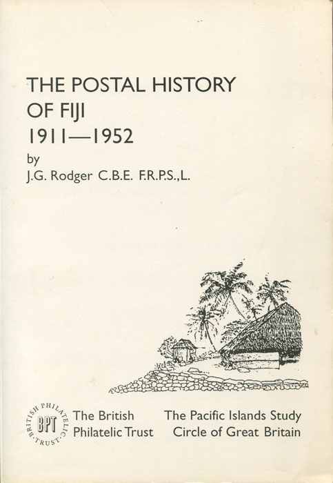 RODGER J.G. The Postal History of Fiji 1911 - 1952.