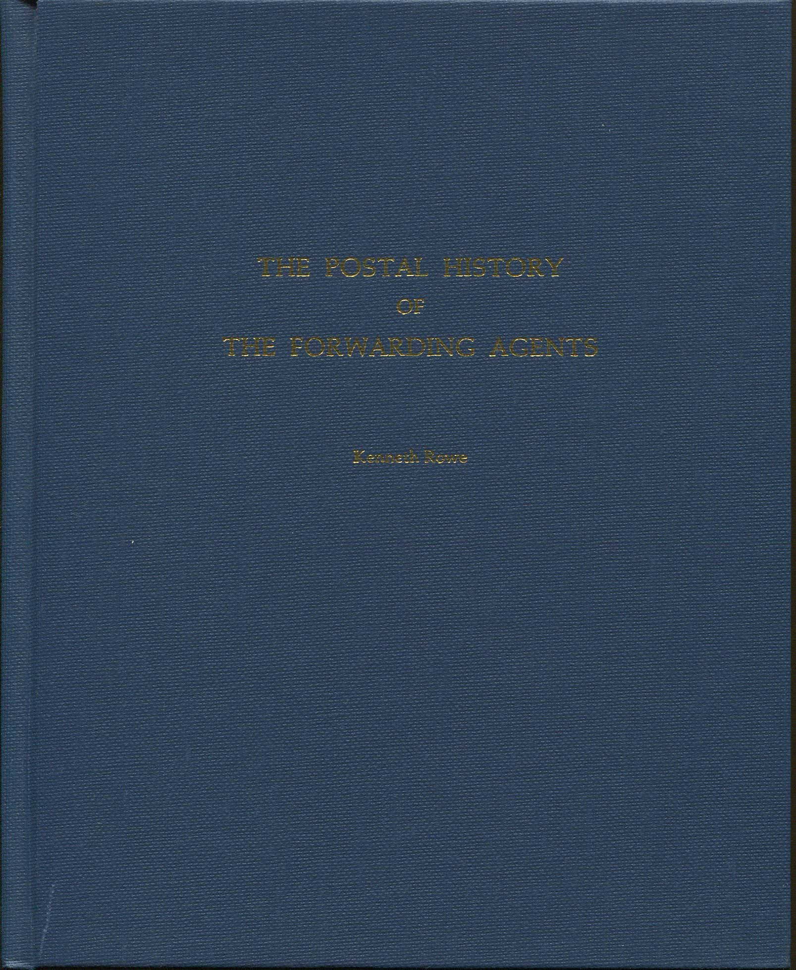 ROWE Kenneth The postal history of the forwarding agents.