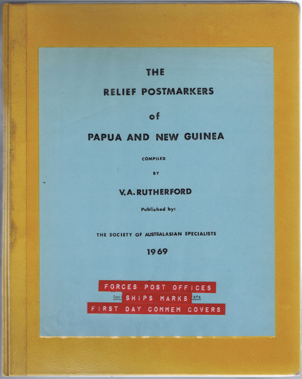 RUTHERFORD V.A. The Relief Postmarkers of Papua and New Guinea.