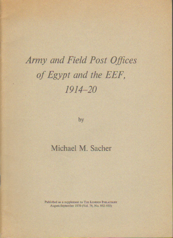SACHER M.M. Army and Field Post Offices of Egypt and the E.E.F., - 1914-20.