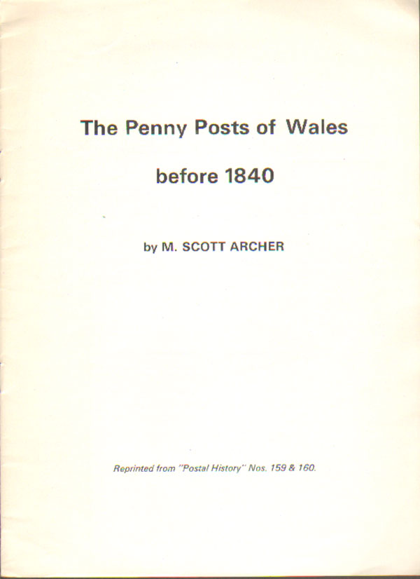 SCOTT ARCHER M. The Penny Posts of Wales before 1840.