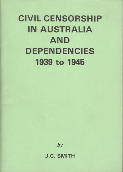 SMITH J.C. Civil Censorship in Australia and Dependencies - 1939 to 1945