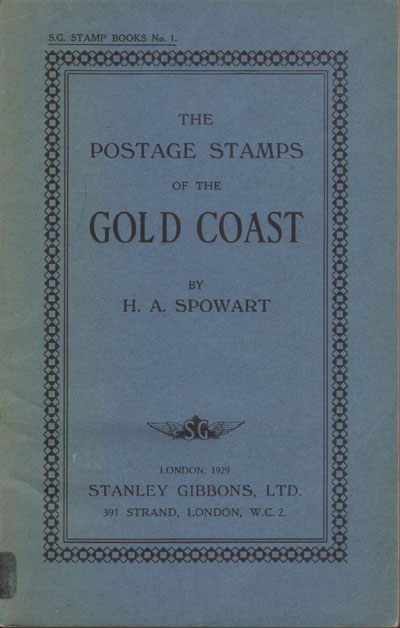 SPOWART H.A. The Postage Stamps of the Gold Coast. - S.G. Stamp Books No. 1