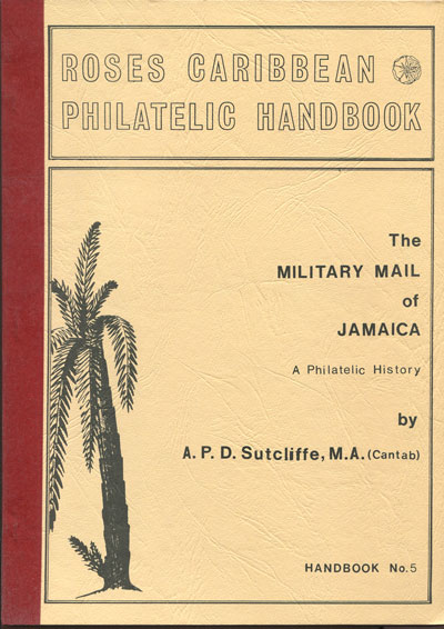 SUTCLIFFE A.P.D. The military mail of Jamaica. - A philatelic history.