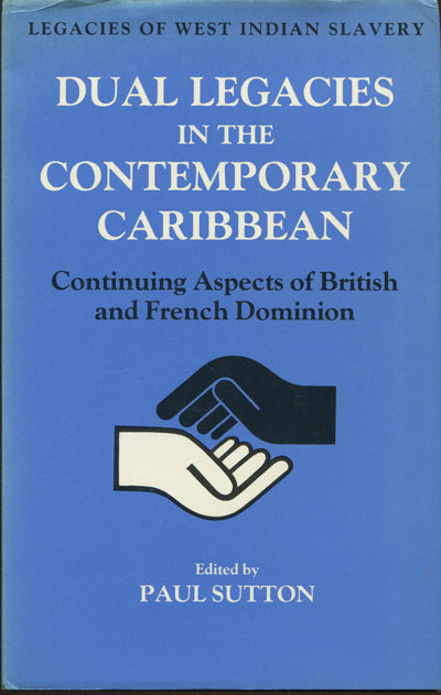 SUTTON P. Dual legacies in the contemporary Caribbean:  continuing aspects of British and French Dominion.