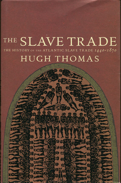 THOMAS Hugh The slave trade. - The history of the Atlantic slave trade 1440-1870.