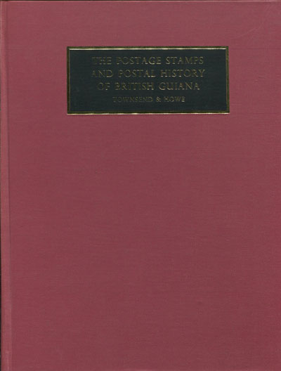 TOWNSEND W.A. and HOWE F.G. The postage stamps and postal history of British Guiana.