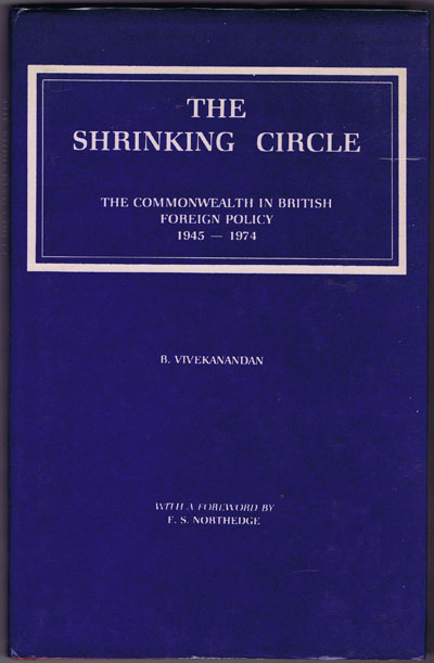 VIVEKANANDAN B. The Shrinking Circle. - The Commonwealth in British Foreign Policy 1945-1974.