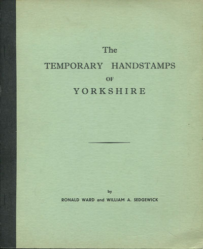 WARD R. and SEDGEWICK W.A. The Temporary handstamps of Yorkshire.